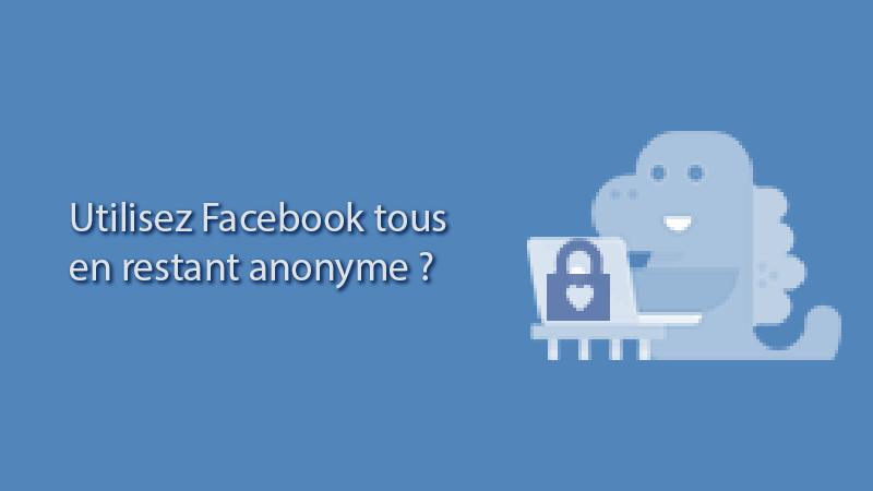 Utiliser facebook tout en restant anonyme